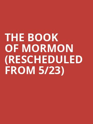 The Book Of Mormon (Rescheduled from 5/23) at Mead Theater