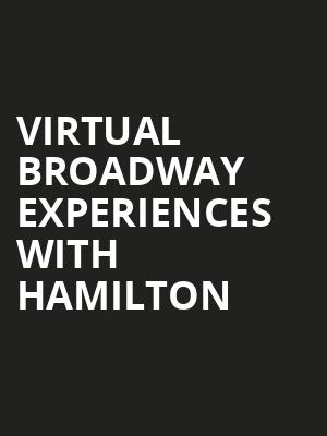 Virtual Broadway Experiences with HAMILTON, Virtual Experiences for Dayton, Dayton